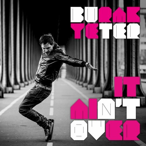Burak Yeter - It Ain't Over (Original Mix)